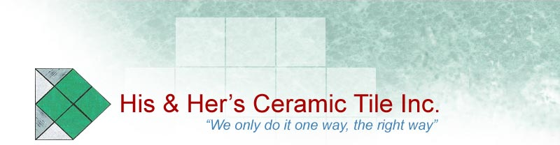His & Her's Ceramic Tile Inc. - We only do it one way, the right way